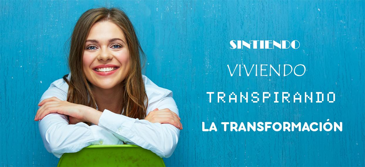 SINTIENDO, VIVIENDO, TRANSPIRANDO LA TRANSFORMACIÓN
